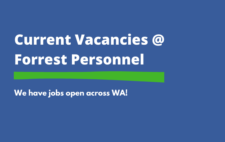 Blue background with white text that says Current Vacancies at Forrest Personnel. We have jobs open across WA!